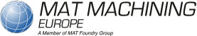 MAT Machining Europe | A Member of the MAT Foundry Group